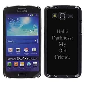 rígido protector delgado Shell Prima Delgada Casa Carcasa Funda Case Bandera Cover Armor para Samsung Galaxy Grand 2 SM-G7102 SM-G7105 /Darkness My Old Friend Song Quote/ STRONG