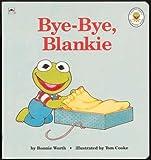 Bye-Bye, Blankie, Bonnie Worth, 0307123294