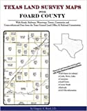 Texas Land Survey Maps for Foard County : With Roads, Railways, Waterways, Towns, Cemeteries and Including Cross-referenced Data from the General Land Office and Texas Railroad Commission, Boyd, Gregory A., 1420350501