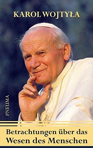 Betrachtungen über das Wesen des Menschen Taschenbuch – 6. November 2017 Karol Wojtyla Papst Johannes Paul II. Hanns-Gregor Nissing Pneuma Verlag
