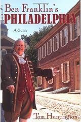 Ben Franklin's Philadelphia: A Guide Paperback