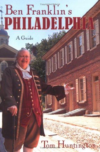 Ben Franklin's Philadelphia: A Guide Benjamin Franklin National Memorial