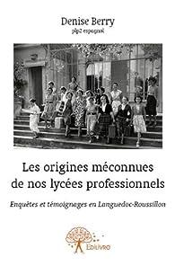 Les Origines Meconnues de Nos Lycées Professionnels par Denise Berry