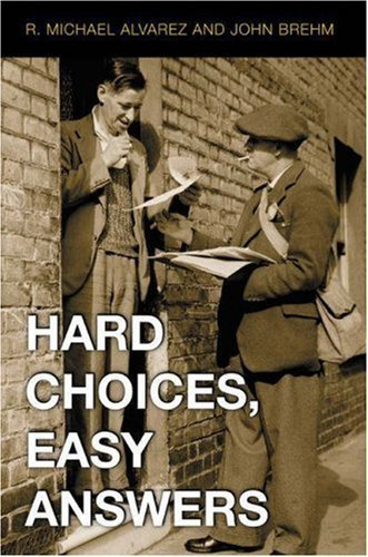 Read Online Hard Choices, Easy Answers: Values, Information, and American Public Opinion ( Paperback ) by Alvarez, R. Michael; Brehm, John published by Princeton University Press PDF