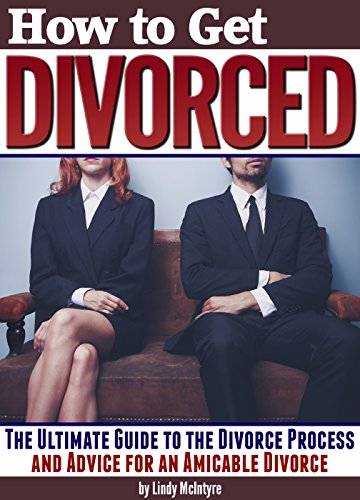 How to Get Divorced: The Ultimate Guide to the Divorce Process and Advice for an Amicable Divorce