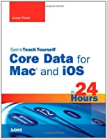 Sams Teach Yourself Core Data for Mac and iOS in 24 Hours Front Cover