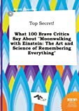 Top Secret! What 100 Brave Critics Say about Moonwalking with Einstein: The Art and Science of Remembering Everything