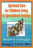 Spiritual Care for Children Living in Specialized Settings 9780789006301