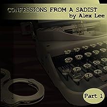 Confessions from a Sadist, Part 1 | Livre audio Auteur(s) : Alex Lee Narrateur(s) : Todd Lorenz