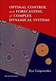 Optimal Control and Forecasting of Complex Dynamical Systems, Ilya Grigorenko, 9812566600