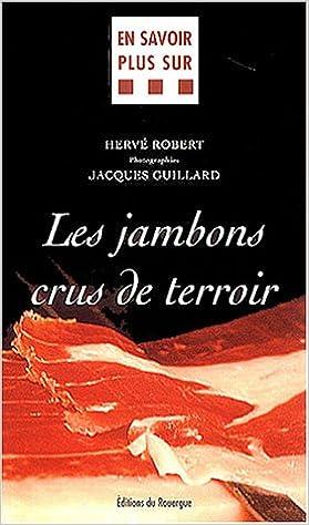 Amazon Fr Les Jambons Crus De Terroir Herve Robert