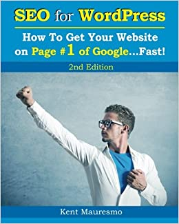 SEO for WordPress: How To Get Your Website on Page #1 of Google...Fast! [2nd Edition] (Volume 2): Kent Mauresmo, Anastasiya Petrova: 9781500707477: ...