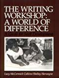 The Writing Workshop : A World of Difference, Calkins, Lucy McCormick and Harwayne, Shelley, 043508450X
