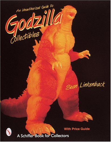 An Unauthorized Guide to Godzilla Collectibles (A Schiffer Book for Collectors)