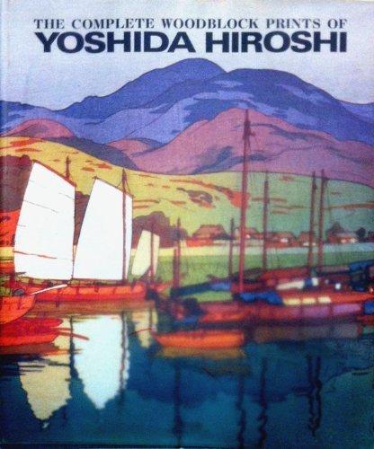 (The Complete Woodblock Prints of Yoshida Hiroshi by H. E. Robison, Yasunaga Koichi, Yoshida Toshi, Yoshida Hodaka Yoshida Hiroshi. Essays By Ogura Tadao (1991-05-07))