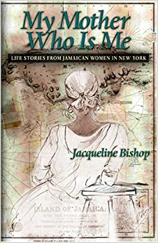 My Mother Who is Me: Life Stories of Jamaican Women In New York