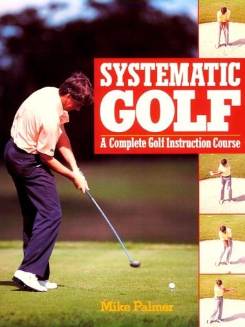 Systematic Golf: A Complete Golf Instruction Guide