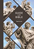 Guide to the Bible : The Hebrew Scriptures (or Old Testament), Selected Apocryphal Books, the New Testament, Levin, Saul, 1586842765
