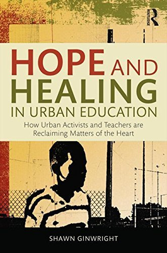 Hope and Healing in Urban Education: How Urban Activists and Teachers are Reclaiming Matters of the Heart by Shawn Ginwright (2015-08-15)