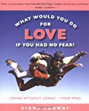 What Would You Do for Love If You Had No Fear?, Diane Conway, 1930722656