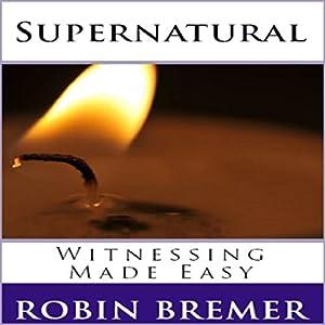 Supernatural Witnessing Made Easy Audiobook
