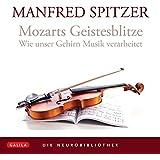 Die Neurobibliothek: Mozarts Geistesblitze: Wie unser Gehirn Musik verarbeitet