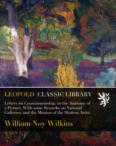 Letters on Connoisseurship, or the Anatomy of a Picture. With some Remarks on National Galleries, and the Mission of the Modern Artist PDF