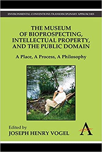 Buy The Museum Of Bioprospecting Intellectual Property And The Public Domain A Place A Process A Philosophy Environmental Conventions