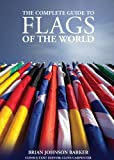 The Complete Guide to Flags of the World, Brian Johnson Barker, 184773345X