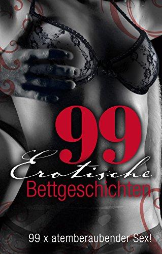99 erotische Bettgeschichten: 99 x atemberaubender Sex (German Edition)