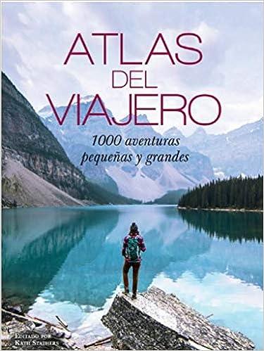 ATLAS DEL VIAJERO: 1000 AVENTURAS PEQUEÑAS Y GRANDES: Amazon.es: STATERS LE, KATH: Libros