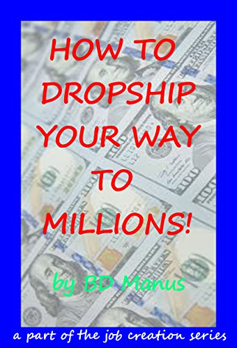 Book: How To Dropship Your Way To Millions! by BD Manus