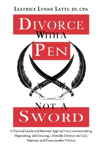 Divorce with a Pen, Not a Sword: A Practical Guide and Business Approach to Communicating, Negotiating, and Drafting a Friendly Divorce. (See Movement, www.SeeMovement.com)