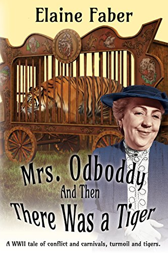 Mrs. Odboddy: And Then There Was a Tiger: A WWII tale of conflict and carnivals, turmoil and tigers. (Mrs. Odboddy Mysteries Book 3) by [Faber, Elaine]