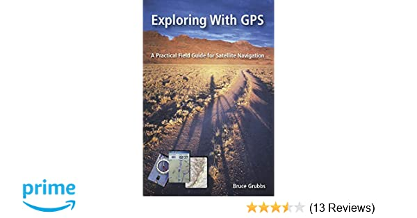 Exploring with GPS: For hunters, rescue teams, hikers ...