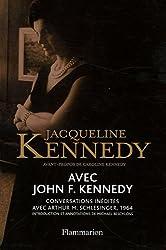 Avec John F. Kennedy : Conversations inédites avec Arthur M. Schlesinger, 1964