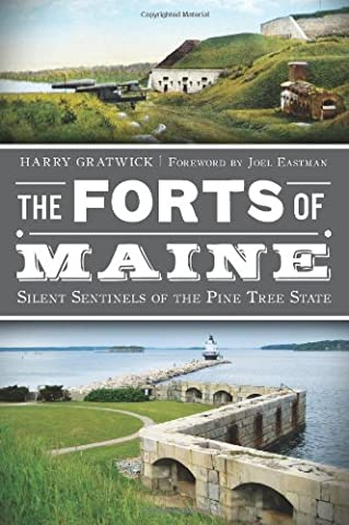 The Forts of Maine: Silent Sentinels of the Pine Tree State (Military) (Military Fort)