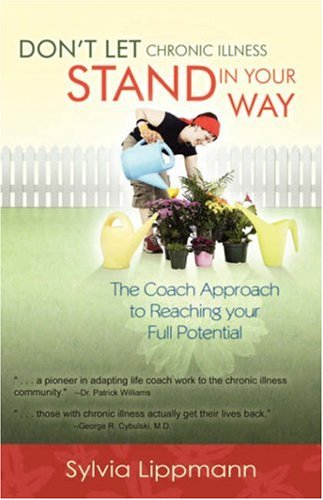 Don't Let Chronic Illness Stand in Your Way: The Coach Approach to Reaching Your Full Potential