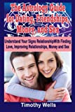 The Astrology Guide: For Dating, Friendships, Money, and Sex (The Astrology Guide: For Dating, Friendships, Money, and Sex (Understand Your Signs ......