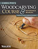 Chris Pye's Woodcarving Course & Reference Manual: A Beginner's Guide to Traditional Techniques (Fox Chapel Publishing) Relief Carving and In-the-Round Step-by-Step (Woodcarving Illustrated Books)