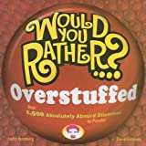 Would You Rather...? Overstuffed: Over 1500 Absolutely Absurd Dilemmas to Ponder