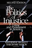 img - for The Politics of Injustice: Crime and Punishment in America by Beckett, Katherine A., Sasson, Theodore(October 16, 2003) Paperback book / textbook / text book
