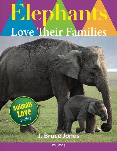 Elephants Love Their Families (Animals Love To Play) (Volume 5) pdf