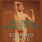 Sacred Monsters | Edmund White