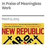 In Praise of Meaningless Work | Joe Keohane