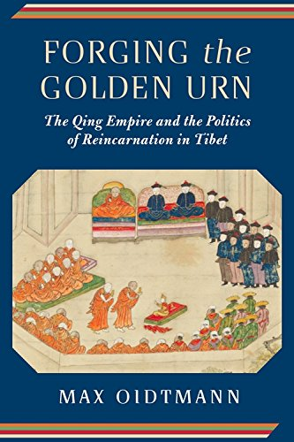 Golden Urn - Forging the Golden Urn: The Qing Empire and the Politics of Reincarnation in Tibet (Studies of the Weatherhead East Asian Institute, Columbia University)