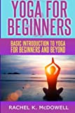 Yoga for Beginners: Basic introduction to yoga for beginners and beyond.