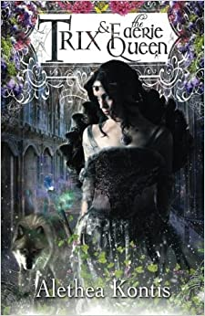 Book Trix and the Faerie Queen (The Trix Adventures) (Volume 2) by Alethea Kontis (2016-03-23)