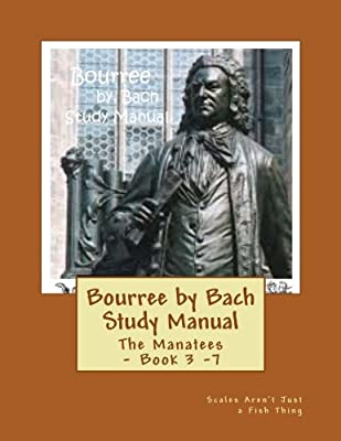 Bourree by Bach Study Manual: Scales Aren't Just a Fish Thing (Manatees - Book Three) (Volume 7)