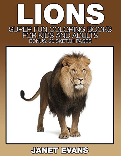 Lions: Super Fun Coloring Books for Kids and Adults (Bonus: 20 Sketch Pages)
